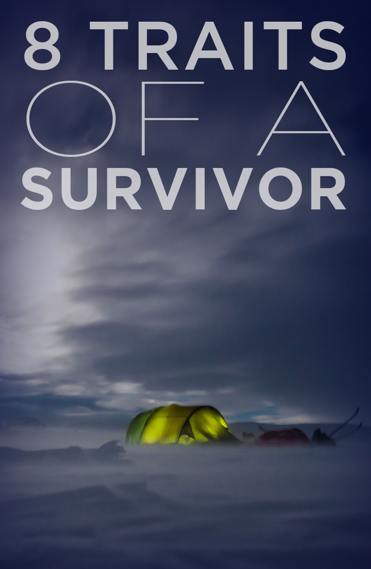 I see all aspects of life through the lens of survival. Having the traits of a survivor can get you through some tough situations.